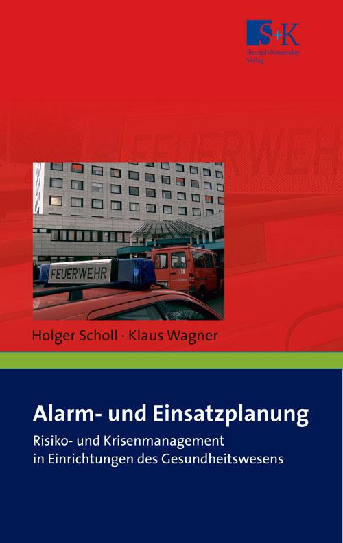 Alarm- und Einsatzplanung - Risikomanagement und Krisenmanagement in Einrichtungen des Gesundheitswesens sowie in Alten- und Pflegeheimen
