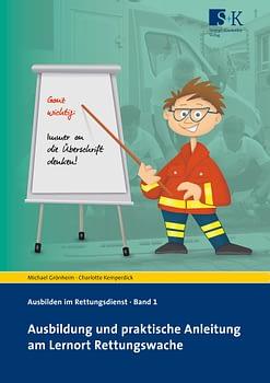 Ausbildung und praktische Anleitung am Lernort Rettungswache - Ausbilden im Rettungsdienst Bd. 1