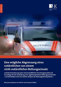 Eine mögliche Abgrenzung eines notärztlichen von einem nicht-notärztlichen Rettungseinsatz - und die Formulierung eines wissenschaftlichen Forschungsansatzes als Grundlage für die Ausbildung zum regelkompetenten Rettungsassistenten – auf dem Boden einer EU-weiten Analyse der Rettungsdienstsysteme –