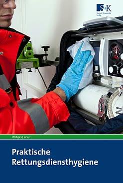 Praktische Rettungsdiensthygiene - Lehr-, Lern- und Praxisbuch der Hygiene, Infektionsprävention und Desinfektion für Mitarbeiter der Rettungsdienste
